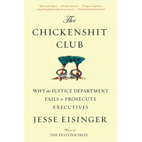 The Chickenshit Club: Why the Justice Department Fails to Prosecute Executives by Eisinger, Jesse-Paperback