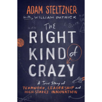 The Right Kind of Crazy: A True Story of Teamwork, Leadership, and High-Stakes Innovation by Patrick, William Steltzner, Adam -Hardcover