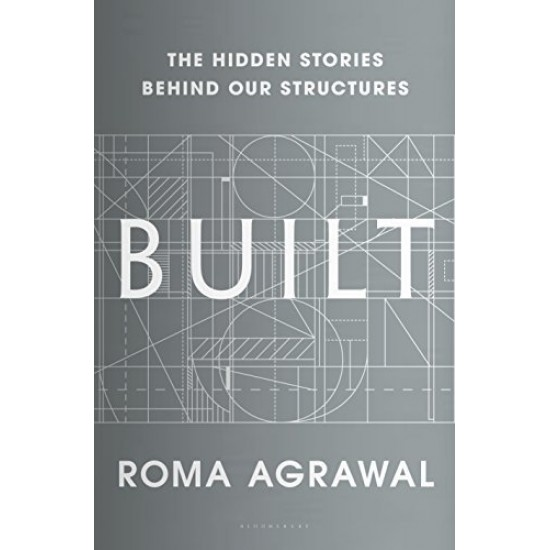 Built: The Hidden Stories Behind our Structures by Agrawal, Roma- Hardback