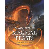Magnificent Magical Beasts: Inside Their Secret World by Holland, Simon Blythe, Gary (Ilt) Demaret, David (Ilt)-Hardcover