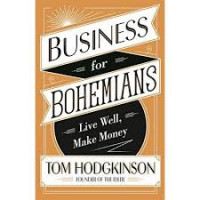 Business for Bohemians: Live Well, Make Money  by Tom Hodgkinson-Hardcover