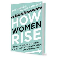 How Women Rise: Break the 12 Habits Holding You Back from Your Next Raise, Promotion, or Job by  by Sally Helgesen