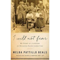 I Will Not Fear: My Story of a Lifetime of Building Faith Under Fire by Melba Pattillo Beals