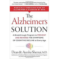 The Alzheimer's Solution: A Breakthrough Program to Prevent and Reverse the Symptoms of Cognitive Decline at Every Age by Sherzai, AyeshaSherzai, Dean