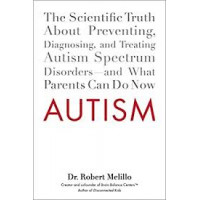 Autism: The Scientific Truth About Preventing, Diagnosing, and Treating Autism Spectrum Disorders--and What Parents Can Do Now by Dr. Robert Melillo-Paperback