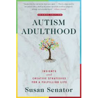 Autism Adulthood: Insights and Creative Strategies for a Fulfilling Life (Second Edition) by by Susan Senator