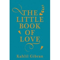 The Little Book of Love by By: Kahlil Gibran