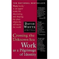 Crossing the Unknown Sea: Work as a Pilgrimage of Identity by David Whyte