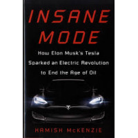 Insane Mode:How Elon Musk's Tesla Sparked an Electric Revolution to End the Age of Oil by McKenzie, Hamish-	Hardcover