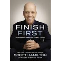 Finish First: Winning Changes Everything by Scott Hamilton- Hardback