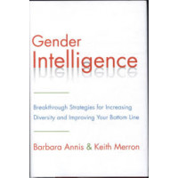 Gender Intelligence: Breakthrough Strategies for Increasing Diversity and Improving Your Bottom Line by Barbara Annis-Hardcover
