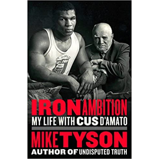 Iron Ambition: My Life with Cus D'Amato by Mike Tyson