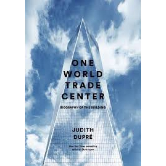 One World Trade Center: Biography of the BuildingOne World Trade Center by Judith Dupre -Hardback