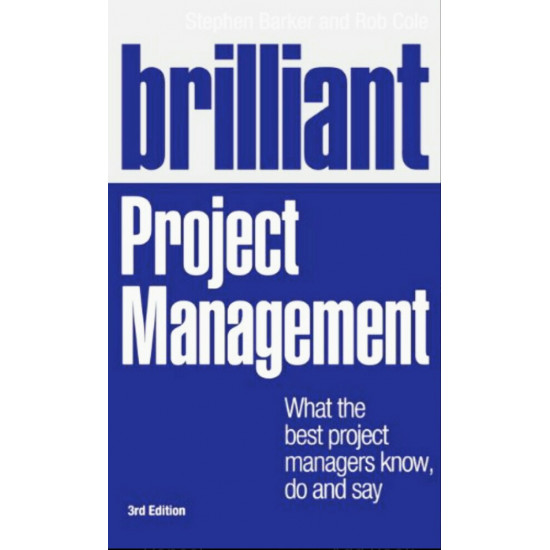 Brilliant Project Management: What the best project managers know, do and say