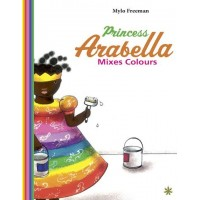 Princess Arabella Mixes Colours by Mylo Freeman