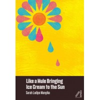 Like A Mule Bringing Ice Cream To The Sun By Sarah Ladipo Manyika