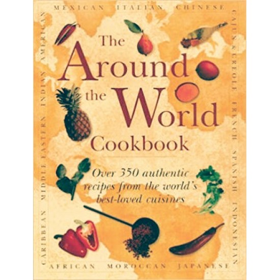 Around The World Cookbook: Over 350 authentic recipes from the world's best-loved cuisines