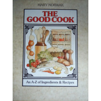 The Good Cook: An A-Z of Ingredients & Recipes
