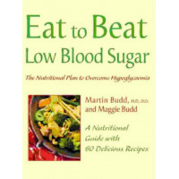 Eat to Beat Low Blood Sugar: The Nutritional Plan to Overcome Hypoglycaemia, with 60 Recipes
