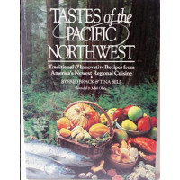 Tastes of the Pacific Northwest: Traditional & Innovative Recipes from America's Newest Regional Cuisine