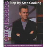 Gary Rhodes Step-By-Step Cookery: 100 easy-to-follow recipes and essential techniques