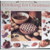Step-by-Step Cooking For Christmas: 50 Seasonal Recipes For Festive Fare