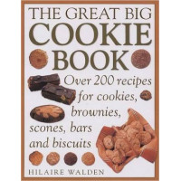 The Great Big Cookie Book: Over 200 Recipes for Cookies, Brownies, Scones, Bars and Biscuits