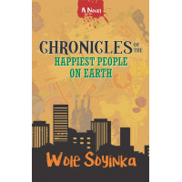 Chronicles Of The Happiest People On Earth by Wole Soyinka