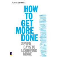 How to Get More Done: Seven Days to Achieving More 1st Edition by Fergus O'Connell