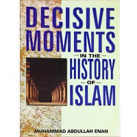 Decisive Moments in the History of Islam by Muhammad Abdullah Enan