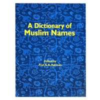 A Dictionary of Muslim Names / Prof. Rahman
