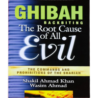 Ghibah: The Root Cause of All Evil by Shakeel Ahmad Khan