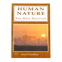 Human Nature: The Only Solution  by Siraj Choudhury- PB