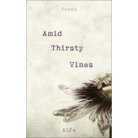 Amid Thirsty Vines: Poems by Alfa
