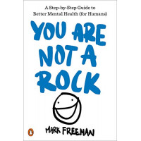You Are Not a Rock: A Step-by-Step Guide to Better Mental Health (for Humans) by Freeman, Mark-Paperback