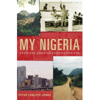 My Nigeria: Five Decades of Independence by Peter Cunliffe-Jones -Hardback
