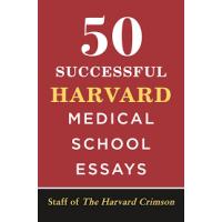 50 Successful Harvard Medical School Essays by Staff of The Harvard Crimson