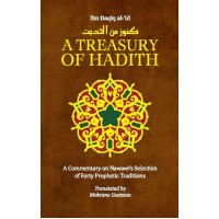 A TREASURY OF HADITH-A COMMENTARY ON NAWAWIS SELECTION OF PROPHETIC TRADITIONS Translated by Mokrane Guezzou -Hardback