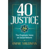 40 ON JUSTICE PROPHET MUHAMMAD'S MESSAGE TO HUMANITY By Omar Suleiman