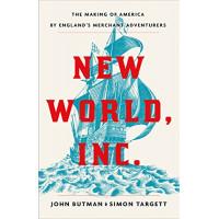New World, Inc.: The Making of America by England's Merchant Adventurers by Butman, John- Hardback