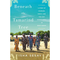 Beneath the Tamarind Tree: A Story of Courage, Family, and the Lost Schoolgirls of Boko Haram by Sesay, Isha