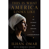 This Is What America Looks Like: My Journey from Refugee to Congresswoman by Ilhan Omar