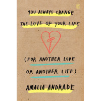 You Always Change the Love of Your Life (For Another Love or Another Life) by Andrade, Amalia-Paperback