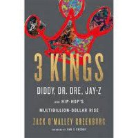 3 Kings: Diddy, Dr. Dre, Jay-Z, and Hip-Hop's Multibillion-Dollar Rise by Greenburg, Zack O'Malley-Hardback