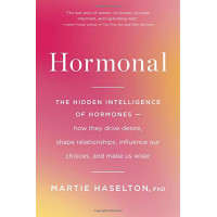 Hormonal: The Hidden Intelligence of Hormones - How They Drive Desire, Shape Relationships, Influence Our Choices, and Make Us Wiser by Haselton, Martie -Hardback