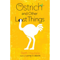 The Ostrich and Other Lost Things by Hautala, Beth-Hardback