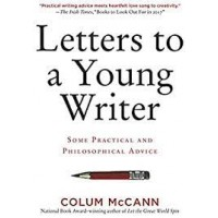 Letters to a Young Writer: Some Practical and Philosophical Advice by McCann, Colum