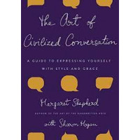 The Art of Civilized Conversation: A Guide to Expressing Yourself with Style and Grace by Shepherd, Margaret- Hardback