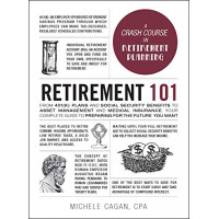 Retirement 101: A Crash Course in Retirement Planning by Cagan, Michele-Hardcover