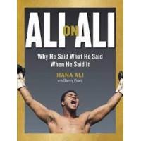 Ali on Ali: Why He Said What He Said When He Said It by Ali, Hana